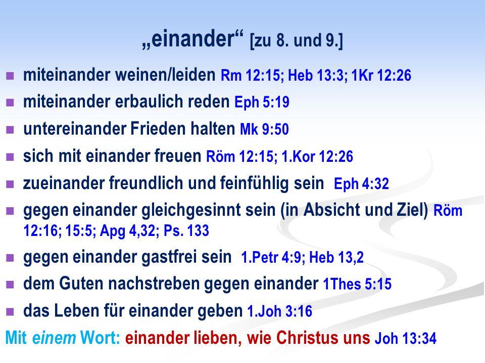 """""""einander [zu 8. und 9.] miteinander weinen/leiden Rm 12:15; Heb 13:3; 1Kr 12:26. miteinander erbaulich reden Eph 5:19."""